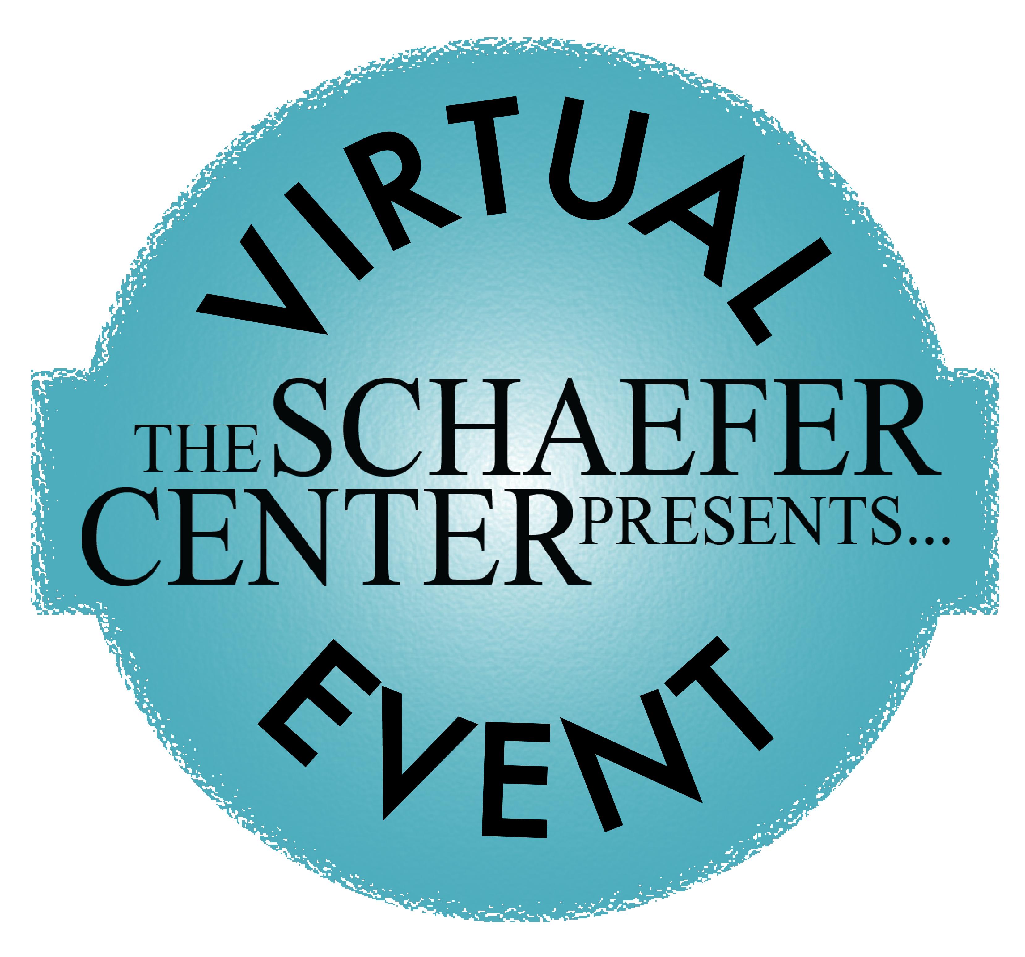 Schaefer Center Presents Virtual Event logo